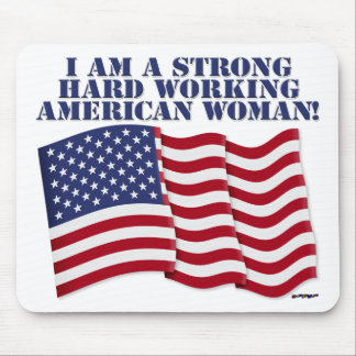 I AM A STRONG HARD WORKING AMERICAN WOMAN MOUSEPADS