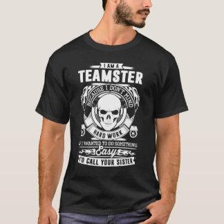 I Am A Teamster Because I Don't Mind Hard Work T-Shirt