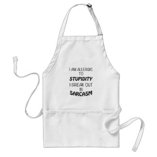 I am Allergic To Stupidity I Break Out In Sarcasm Standard Apron