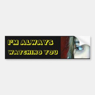 I am Always Watching You Bumper Sticker