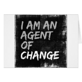 I Am An Agent of Change Card
