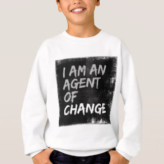 I Am An Agent of Change Sweatshirt