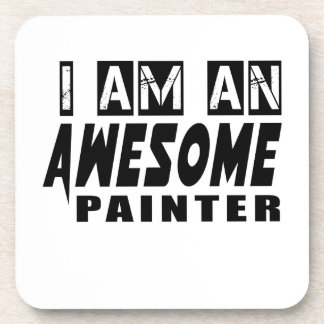 I AM AN AWESOME PAINTER BEVERAGE COASTERS