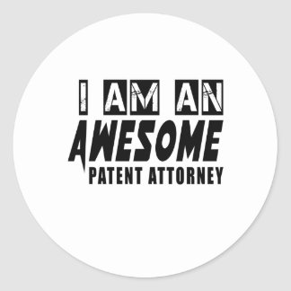 I AM AN AWESOME PATENT ATTORNEY ROUND STICKER