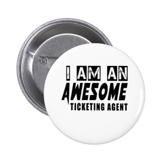I AM AN AWESOME TICKETING AGENT 6 CM ROUND BADGE