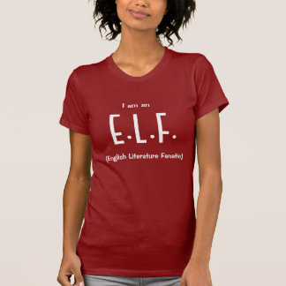I am an E.L.F. (English Literature Fanatic) T-Shirt