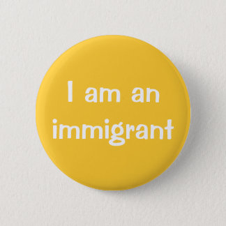 I am an immigrant 6 cm round badge