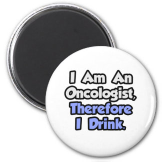 I Am An Oncologist, Therefore I Drink Refrigerator Magnets