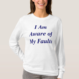 I Am Aware Of My Faults T-Shirt