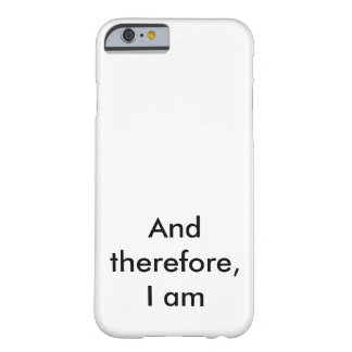 I am barely there iPhone 6 case