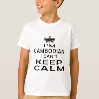I am Cambodian I can't keep calm T-Shirt