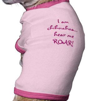 I am chihuahua....hear me ROAR! Pet Shirt