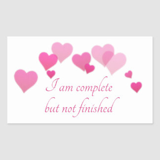I am complete but not finished rectangular sticker