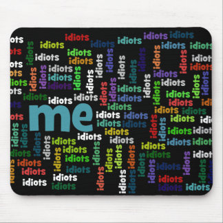 I am Completely Surrounded by a Group of Idiots Mouse Pad