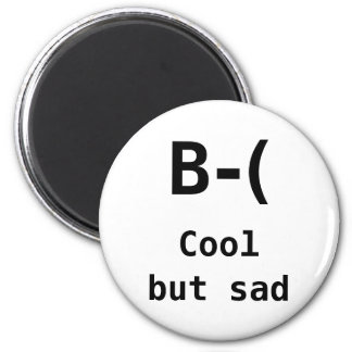 I am cool but also sad 6 cm round magnet