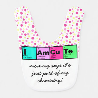 I am Cute; part of my chemistry! Bib
