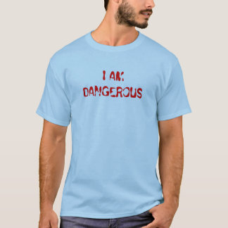 I AM DANGEROUS T-Shirt