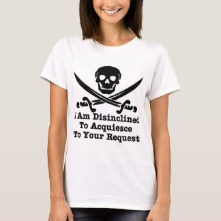 I Am Disinclined To Acquiesce To Your Request T-Shirt