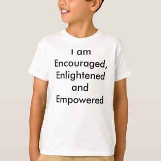 I am Encouraged, Enlightened and Empowered T-Shirt