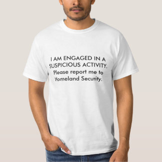 I AM ENGAGED IN A SUSPICIOUS ACTIVITY.  Please ... T-Shirt