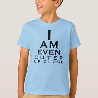I AM EVEN CUTER UP CLOSE! T-Shirt