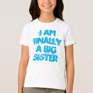 I am finally a big sister shirt