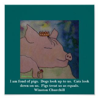 I am fond of pigs.   Winston Churchill Posters