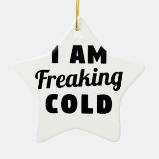 I Am Freaking Cold Ceramic Star Decoration