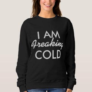I am Freaking Cold Sweatshirt