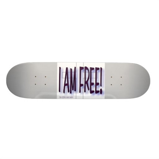 I AM Free Skateboard.
