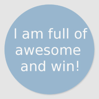 I am full of awesome and win classic round sticker