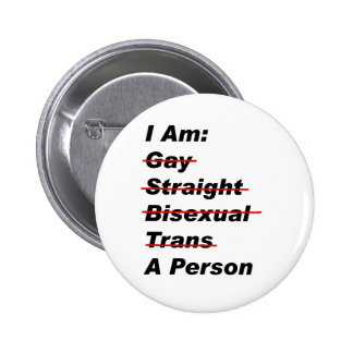 I Am Gay, Straight, Bisexual, Trans, A Person 6 Cm Round Badge