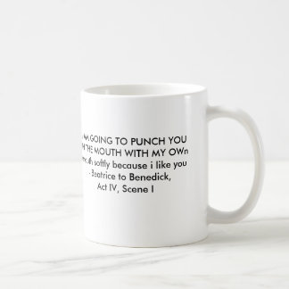 """""""I AM GOING TO PUNCH YOU"""" -Beatrice (Much Ado) Mug"""