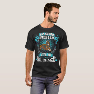 I Am Happiest When With My Doberman Dog Tshirt