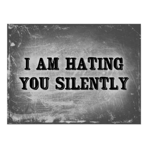 I Am Hating You Silently Print