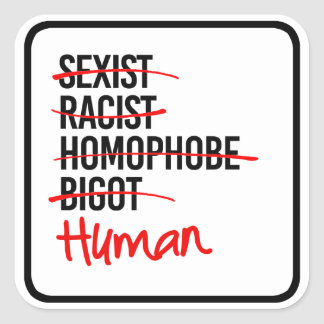 I Am Human - No to Racism Sexism Homophobia - Square Sticker
