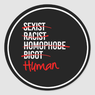 I Am Human - No to Racism Sexism Homophobia - - wh Classic Round Sticker