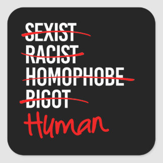 I Am Human - No to Racism Sexism Homophobia - - wh Square Sticker