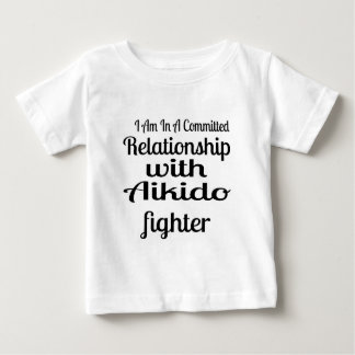 I Am In A Committed Relationship With Aikido Fight Baby T-Shirt