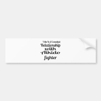 I Am In A Committed Relationship With Aikido Fight Bumper Sticker