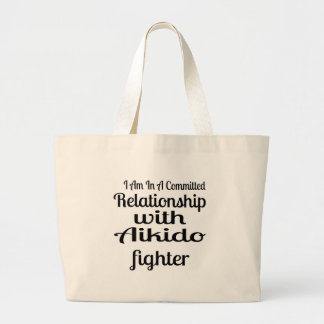 I Am In A Committed Relationship With Aikido Fight Large Tote Bag