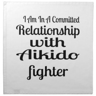 I Am In A Committed Relationship With Aikido Fight Napkin