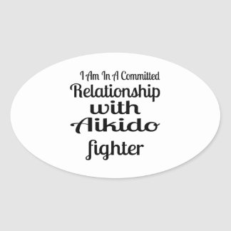 I Am In A Committed Relationship With Aikido Fight Oval Sticker