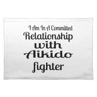 I Am In A Committed Relationship With Aikido Fight Placemat