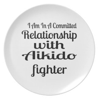 I Am In A Committed Relationship With Aikido Fight Plate
