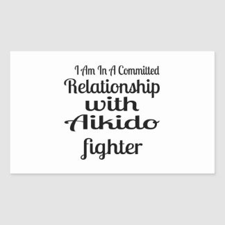 I Am In A Committed Relationship With Aikido Fight Rectangular Sticker