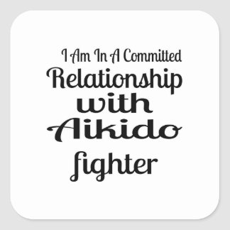 I Am In A Committed Relationship With Aikido Fight Square Sticker