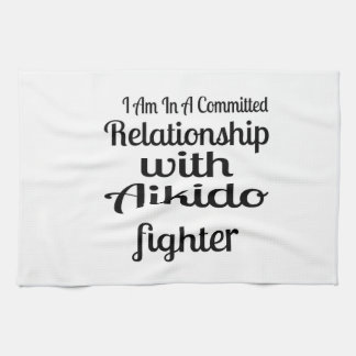 I Am In A Committed Relationship With Aikido Fight Tea Towel