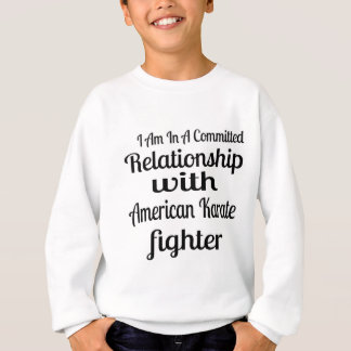 I Am In A Committed Relationship With American Kar Sweatshirt