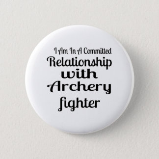 I Am In A Committed Relationship With Archery Figh 6 Cm Round Badge
